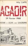 Willy Cappe et Landry Gautier - Agadir, 29 février 1960 - Histoire et leçons d'une catastrophe.