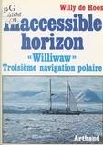 Willy de Roos et Alphy Van Brande - Inaccessible horizon - Williwaw, troisième navigation polaire.