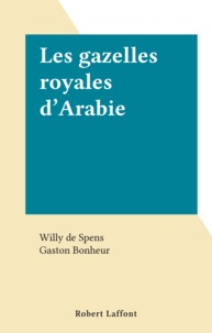 Willy de Spens et Gaston Bonheur - Les gazelles royales d'Arabie.