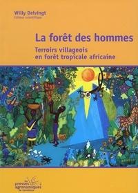 Willy Delvingt - La forêt des hommes - Terroirs villageois en forêt tropicale africaine.