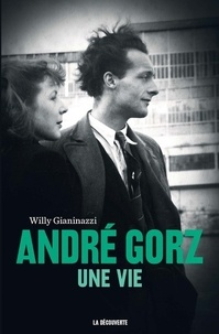 Willy Gianinazzi - André Gorz - Une vie.