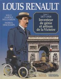 Willy Harold Williamson et Patrick Deschamps - Louis Renault Tome 1 : 1877-1918, inventeur de génie et artisan de la Victoire.