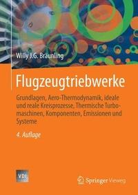 Willy J.G. Braunling - Flugzeugtriebwerke - Grundlagen, Aero-Thermodynamik, Ideale und reale Kreisprozesse, Thermische Turbomaschinen, Komponenten, Emissionen und Systeme.