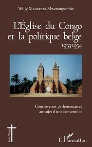 Willy Manzanza Mwanangombe - L'Eglise du Congo et la politique belge (1953-1954) - Controverses parlementaires au sujet d'une convention.