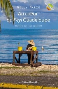 Willy Marze - Au coeur du Péyi Guadeloupe - Enquête sur une identité.