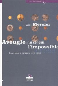 Willy Mercier - Aveugle, j'ai conquis l'impossible - Je suis venu, je n'ai pas vu et j'ai vaincu.