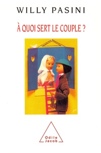 Willy Pasini - A quoi sert le couple ?.