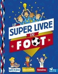Collectif et Willy Richert - Le Super livre du foot.