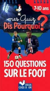 Willy Richert et Fabrice Mosca - Mes quiz dis pourquoi ? - 150 questions foot.