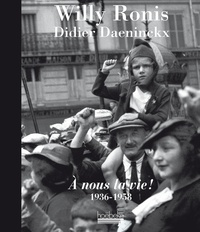 Willy Ronis et Didier Daeninckx - A nous la vie ! - 1936-1958.