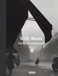 Willy Ronis - Paris, éternellement.