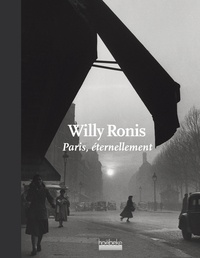 Willy Ronis - Paris, éternellement.