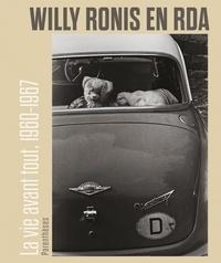 Willy Ronis et Nathalie Neumann - Willy Ronis en RDA - La vie avant tout, 1960-1967.