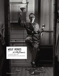 Willy Ronis - Willy Ronis par Willy Ronis - Le regard inédit du photographe sur son oeuvre.