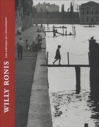 Willy Ronis - Willy Ronis - Une poétique de l'engagement.