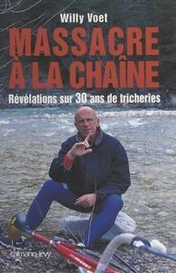 Willy Voet - Massacre à la chaîne - Révélations sur 30 ans de tricheries.