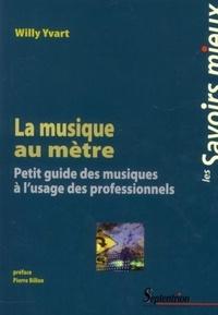 Willy Yvart - Lamusiqueaumètre - Petitguidedesmusiquesàl'usagedesprofessionnels.