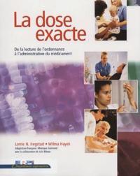 Wilma Hayek et Lorrie-N Hegstad - La dose exacte - De la lecture de l'ordonnance à l'administration du médicament.