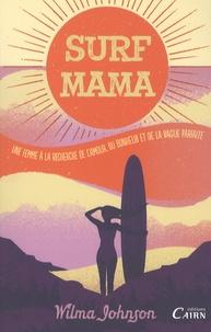 Wilma Johnson - Surf Mama - Une femme à la recherche de l'amour, du bonheur et de la vague parfaite.