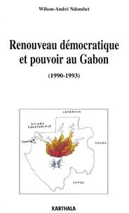 Wilson-André Ndomdet - Renouveau démocratique et pouvoir au Gabon - (1990-1993).