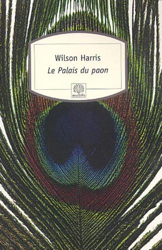 Wilson Harris - Le Palais du paon.