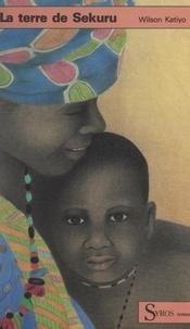Wilson Katiyo et Brigitte Angays - La terre de Sekuru.