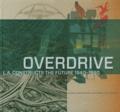 Wim De Wit et Christopher James Alexander - Overdrive - L.A. Constructs the Future, 1940-1990.