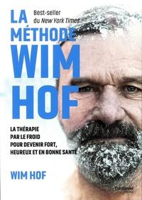 Wim Hof - La méthode Wim Hof - La thérapie par le froid pour devenir fort, heureux et en bonne santé.
