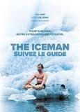 Wim Hof et Koen De Jong - The Iceman : suivez le guide - Pour sublimer votre extraordinaire potentiel.