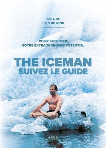 The Iceman : suivez le guide. Pour sublimer votre extraordinaire potentiel