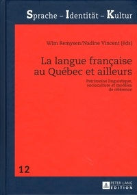 Wim Remysen et Nadine Vincent - La langue française au Québec et ailleurs - Patrimoine linguistique, socioculture et modèles de référence.