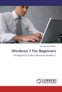 Windows 7 For Beginners - The Beginner's Guide to Microsoft Windows 7.