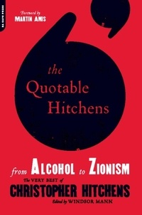 Windsor Mann et Martin Amis - The Quotable Hitchens - From Alcohol to Zionism -- The Very Best of Christopher Hitchens.