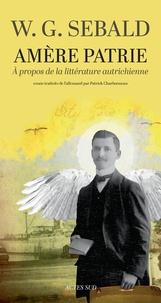 Winfried Georg Sebald - Amère patrie - A propos de la littérature autrichienne.