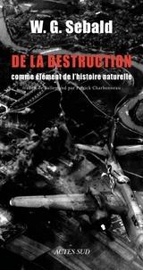 Winfried Georg Sebald - De la destruction comme élément de l'histoire naturelle.