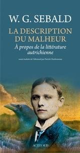 Winfried Georg Sebald - La Description du malheur - A propos de la littérature autrichienne.