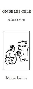 Wing Fun Cheng et Hervé Collet - On se les gèle - Haikus d'hiver, Edition bilingue français-japonais.