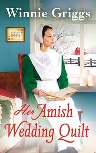 Winnie Griggs - Her Amish Wedding Quilt.
