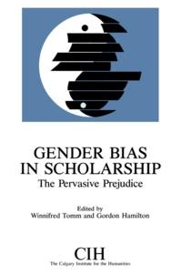 Winnie Tomm et Gordon Hamilton - Gender Bias in Scholarship - The Pervasive Prejudice.