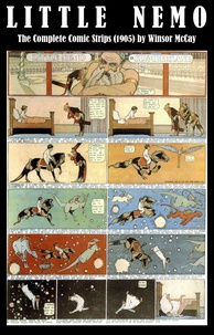 Winsor McCay - Little Nemo - The Complete Comic Strips (1905) by Winsor McCay (Platinum Age Vintage Comics).