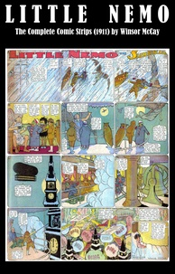 Winsor McCay - Little Nemo - The Complete Comic Strips (1911) by Winsor McCay (Platinum Age Vintage Comics).