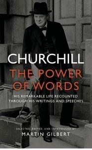 Winston Churchill et Martin Gilbert - Churchill - The Power of Words.