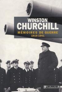 Winston Churchill - Mémoires de guerre - Tome 1, 1919 - Février 1941.