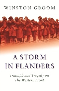 Winston Groom - A Storm in Flanders - Triumph and Tragedy on the Western Front.