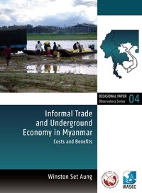 Winston Set Aung - Informal Trade and Underground Economy in Myanmar - Costs and Benefits.