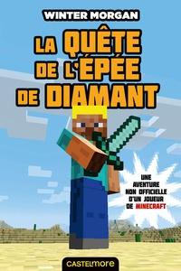 Winter Morgan - Les Aventures non officielles d'un joueur Tome 1 : La quête de l'épée de diamant.