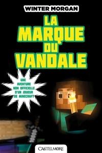 Winter Morgan - Les Aventures non officielles d'un joueur Tome 2 : La marque du vandale.
