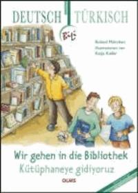 Wir gehen in die Bibliothek. Deutsch-türkische Ausgabe - BiLi - Zweisprachige Sachgeschichten für Kinder.