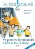 Wir gehen ins Fernsehstudio - A Visit to the TV Studio - Deutsch-englische Ausgabe.