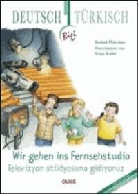 Wir gehen ins Fernsehstudio. Deutsch-türkische Ausgabe - BiLi - Zweisprachige Sachgeschichten für Kinder.